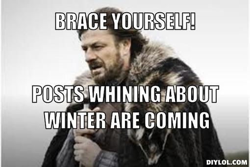 winter-is-coming-meme-generator-brace-yourself-posts-whining-about-winter-are-coming-e56690